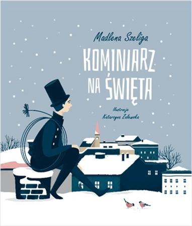 Kominiarz na święta - Madlena Szeliga, Katarzyna Zalewska : Książka