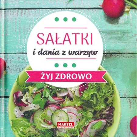 Sałatki i dania z warzyw. Żyj zdrowo - Maria Goretti
