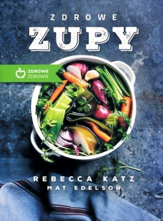 Zdrowe zupy - Rebecca Katz, Mat Edelson
