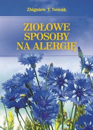 Ziołowe sposoby na alergię - Zbigniew T. Nowak