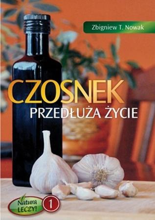 Czosnek przedłuża życie - Zbigniew T. Nowak
