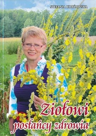 Ziołowi posłańcy zdrowia - Stefania Korżawska