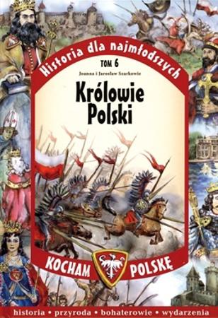 Królowie Polski. Seria: Kocham Polskę - Joanna Wieliczka-Szarkowa, Jarosław Szarek