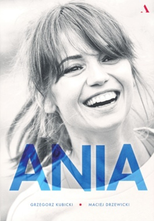 Ania. Biografia Anny Przybylskiej - Grzegorz Kubicki, Maciej Drzewicki
