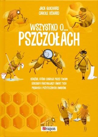 Wszystko o pszczołach - Jack Guichard, Carole Xenard