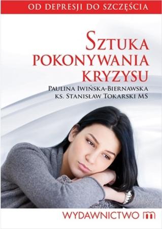Sztuka pokonywania kryzysu - Paulina Iwińska-Biernawska, Ks. Stanisław Tokarski MS