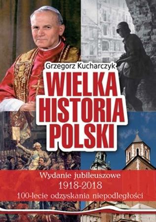 Wielka Historia Polski. Wydanie jubileuszowe 1918-2018 - Grzegorz Kucharczyk