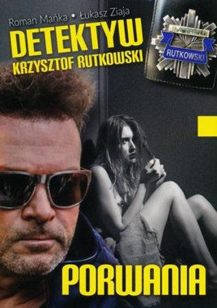 Detektyw Krzysztof Rutkowski.  Porwania