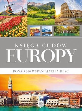 Księga cudów Europy. Ponad 200 wspaniałych miejsc