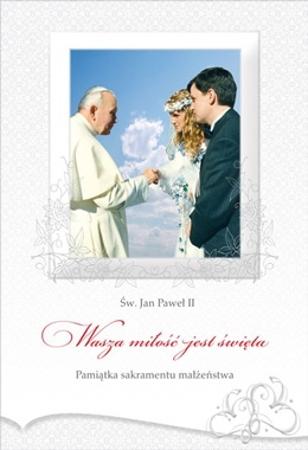 Pamiątka sakramentu małżeństwa. Wasza miłość jest święta