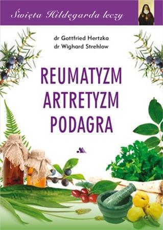 Reumatyzm, artretyzm, podagra. Święta Hildegarda leczy, cz. 5