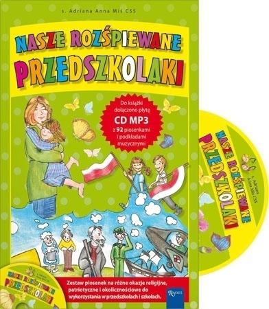 Nasze rozśpiewane przedszkolaki. Śpiewnik z płytą CD - s. Adriana Miś : Dla dzieci