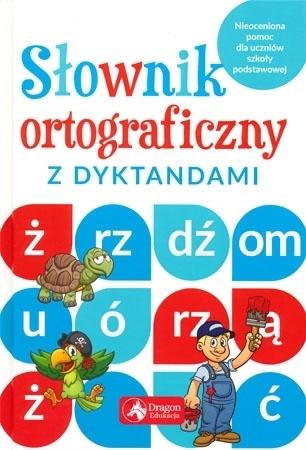 Słownik ortograficzny z dyktandami : Dla dzieci