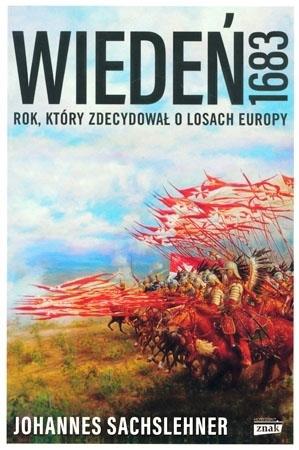 Wiedeń 1683. Rok, który zdecydował o losach Europy - Johannes Sachslehner : Historia