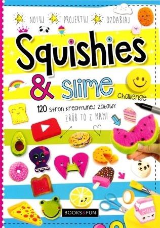 Squishies & slime. 120 stron kreatywnej zabawy. Zrób to z nami : Dla dzieci