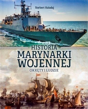 Historia marynarki wojennej. Okręty i ludzie - Norbert Haładaj : Album