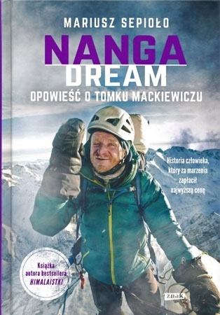 Nanga Dream. Opowieść o Tomku Mackiewiczu. Historia człowieka, który za marzenia zapłacił najwyższą cenę - Mariusz Sepioło : Biografia
