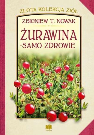Żurawina - samo zdrowie - Zbigniew T. Nowak : Złota Kolekcja Ziół