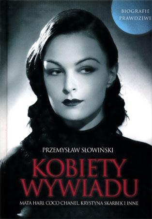 Kobiety wywiadu. Mata Hari, Coco Chanel, Krystyna Skarbek i inne - Przemysław Słowiński : Służby specjalne