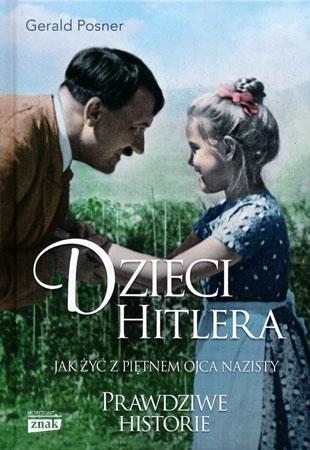Dzieci Hitlera. Jak żyć z piętnem ojca nazisty - Gerald Posner : II wojna światowa