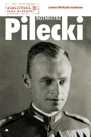 Rotmistrz Witold Pilecki - Joanna Wieliczka-Szarkowa : Biografie historyczne