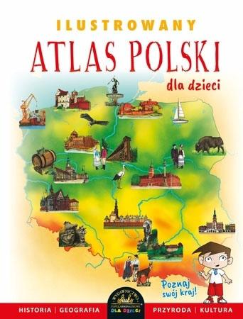 Ilustrowany atlas Polski dla dzieci - Ewelina Szełęg