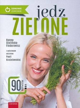 Jedz zielone - Hanna Stolińska-Fiedorowicz : Przepisy dla zdrowia
