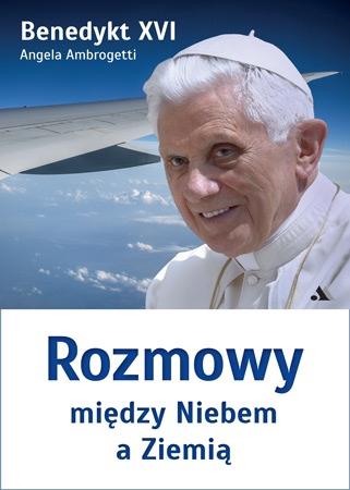 Rozmowy między Niebem a Ziemią - Benedykt XVI, Angela Ambrogetti, Georg Gänswein