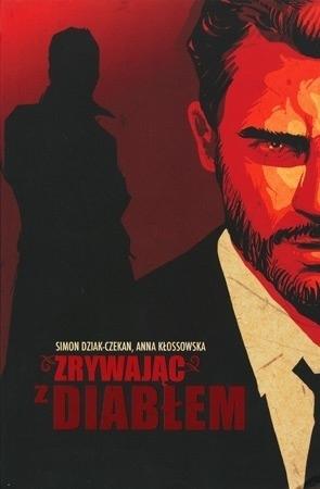 Zrywając z diabłem - Anna Kłossowska, Simon Dziak-Czekan : Powieść
