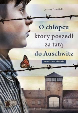 O chłopcu który poszedł za tatą do Auschwitz - Jeremy Dronfield : Świadectwa : II wojna światowa