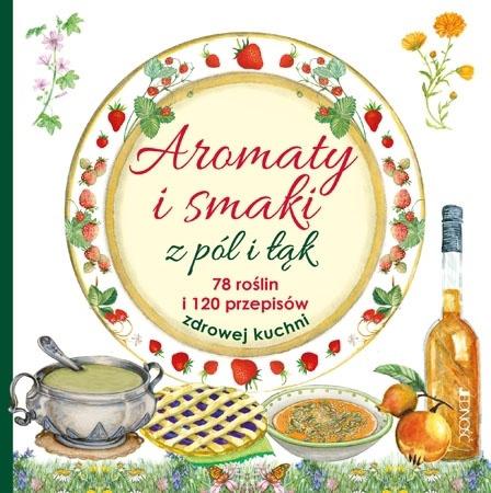 Aromaty i smaki z pól i łąk. 78 roślin i 120 przepisów zdrowej kuchni - Mancini i Edizioni del Baldo : Zdrowie