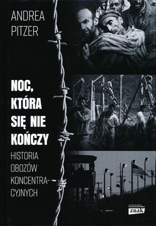 Noc, która się nie kończy. Historia obozów koncentracyjnych - Andrea Pitzer