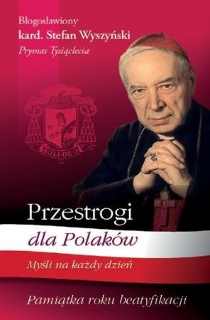 Przestrogi dla Polaków. Pamiątka roku beatyfikacji - Bł. kard. Stefan Wyszyński : Myśli na każdy dzień