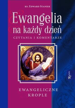 Ewangelia na każdy dzień. Ewangeliczne krople - ks. Edward Staniek