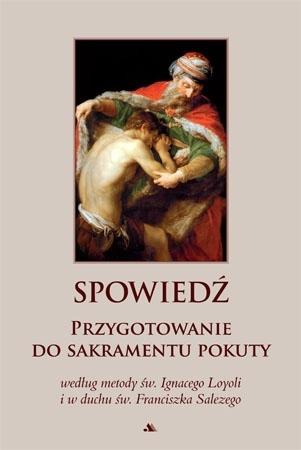 Spowiedź. Przygotowanie do sakramentu pokuty - Św. Ignacy Loyola, Św. Franciszek Salezy : Poradnik duchowy