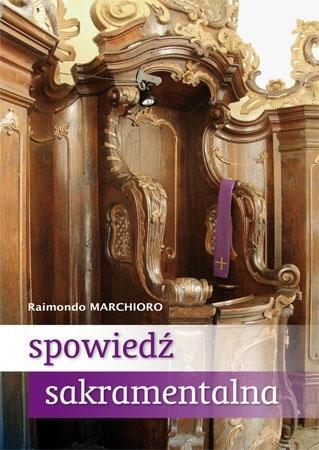 Spowiedź sakramentalna. Praktyczny przewodnik dla penitentów i spowiedników - Raimondo Marchioro