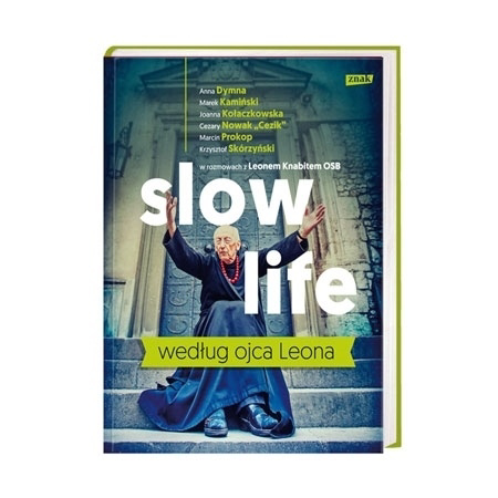 Slow life według ojca Leona - o. Leon Knabit : Poradnik duchowy