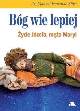 Bóg wie lepiej. Życie Józefa, męża Maryi - Ks. Manuel Fernando Silva : Poradnik duchowy
