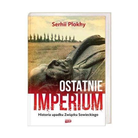 Ostatnie imperium. Historia upadku Związku Sowieckiego - Serhii Plokhy