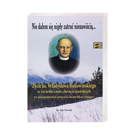 Nie dałem się nigdy zatruć nienawiścią - ks. Jan Nowak : Biografia
