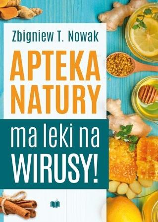 Apteka natury ma leki na wirusy - Zbigniew T. Nowak : Zdrowie