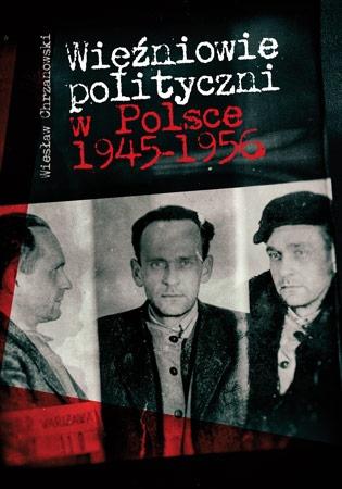 Więźniowie polityczni w Polsce 1945-1956 - Wiesław Chrzanowski : Historia PRL