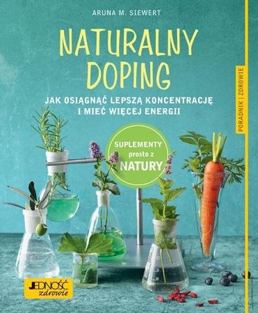 Naturalny doping. Jak osiągnąć lepszą koncentrację i mieć więcej energii! - Aruna M. Siewert