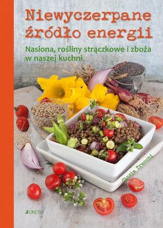 Niewyczerpane źródło energii. Nasiona, rośliny strączkowe i zboża w naszej kuchni : Kulinaria