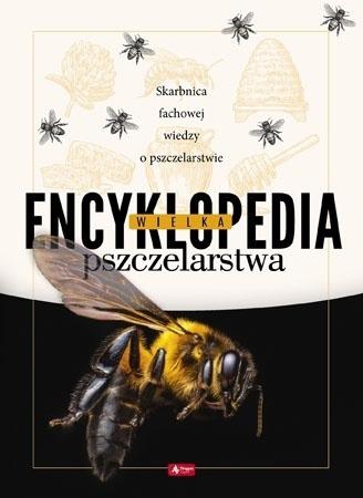 Wielka encyklopedia pszczelarstwa - Skarbnica fachowej wiedzy o pszczelarstwie