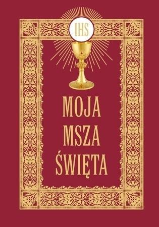 Moja Msza Święta. Modlitewnik kościelny : Modlitewnik
