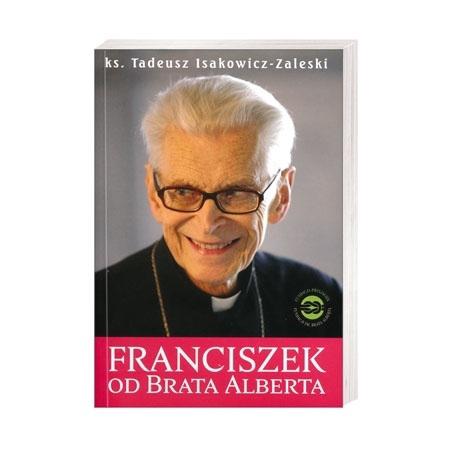 Franciszek od Brata Alberta - Ks. Tadeusz Isakowicz-Zaleski : Książka