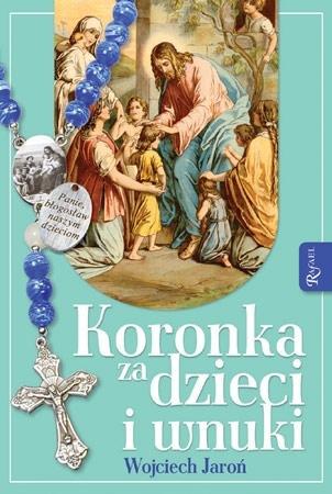Koronka za dzieci i wnuki - Wojciech Jaroń : Modlitewnik