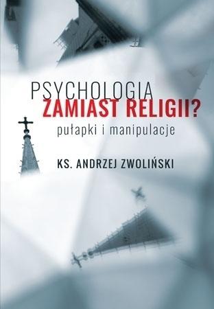 Psychologia zamiast religii? - ks. Andrzej Zwoliński : Poradnik duchowy