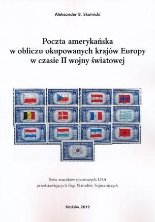 Poczta amerykańska w obliczu okupowanych krajów Europy w czasie II wojny światowej - Aleksander B. Skotnicki, Marek Sosenko